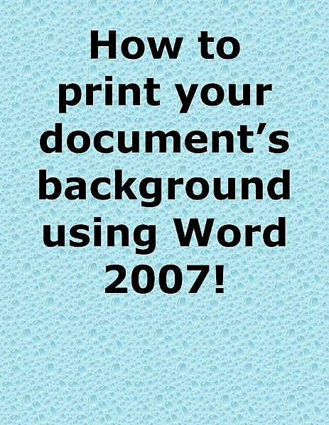 How To Print A Background Color Or Image Using Word 2007